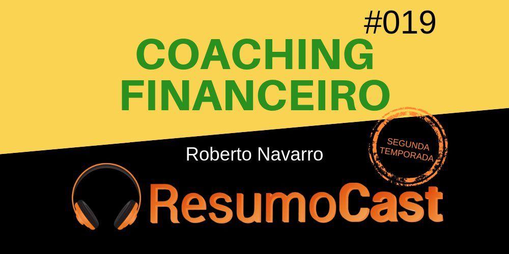Coaching Financeiro – Roberto Navarro | T2#019